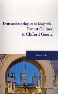 Lahouari Addi - Deux anthropologues au Maghreb : Ernest Gellner & Clifford Geertz.