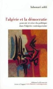 Lahouari Addi - L'Algérie et la démocratie - Pouvoir et crise du politique dans l'Algérie contemporaine.