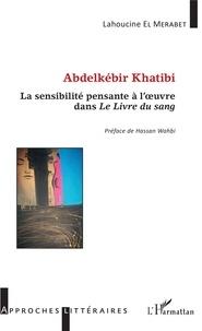 Abdelkébir Khatibi - La sensibilité pensante à loeuvre dans Le livre du sang.pdf