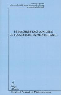 Lahsen Abdelmalki et Karima Bounemra Ben Soltane - Le Maghreb face aux défis de l'ouverture en Méditerranée.
