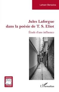 Lahsen Benaziza - Jules Laforgue dans la poésie de T. S. Eliot - Étude d'une influence.