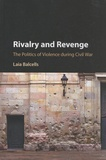 Laia Balcells - Rivalry and Revenge - The Politics of Violence During Civil War.