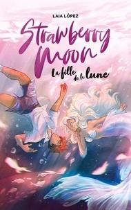 Laia Lopez - Strawberry Moon - La fille de la lune.