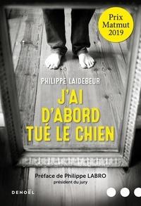 Laidebeur Philippe - J'ai d'abord tué le chien.
