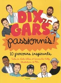 Laïla Héloua et Corinne de Vailly - Dix gars passionnés ! - 10 parcours inspirants.