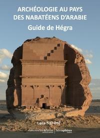 Laïla Nehmé - Archéologie au pays des Nabatéens d'Arabie - Guide de Hégra.