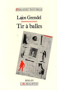 Lajos Grendel - Tir à balles - Antiroman d'une minorité nationale.