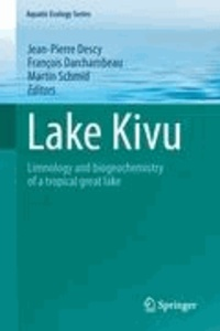 Jean-Pierre Descy - Lake Kivu - Limnology and biogeochemistry of a tropical great lake.