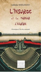 Lakhdar Khelfaoui - L'insurgé et la fureur d'écrire.
