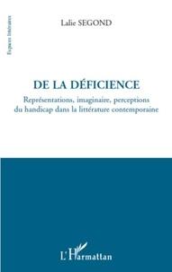 Lalie Segond - De la déficience - Représentations, imaginaire, perceptions du handicap dans la littérature contemporaine.