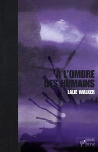 Lalie Walker - A l'ombre des humains.