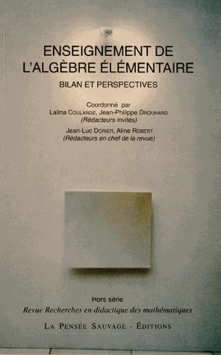 Lalina Coulange et Jean-Philippe Drouhard - Enseignement de l'algèbre élémentaire - Bilan et perspectives.