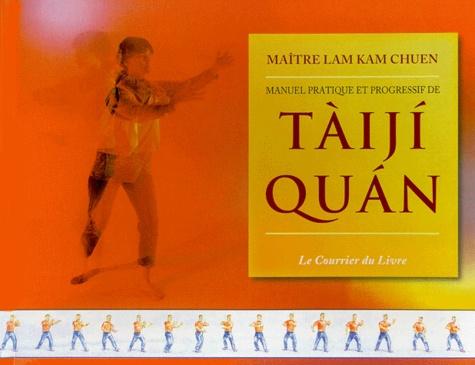 Lam Kam Chuen - Manuel pratique et progressif de tàijÂi quan.