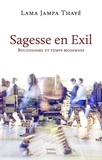 Lama Jampa Thayé - Sagesse en exil - Bouddhisme et temps moderne.