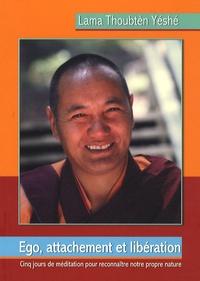 Lama Thoubten Yéshé - Ego, attachement et libération.