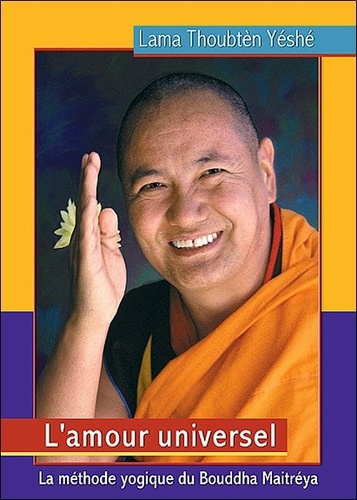 Lama Thoubten Yéshé - L'amour universel - La méthode yogique du Bouddha Maitréya.