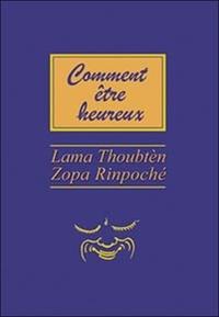 Lama Thoubten Zopa Rinpoché - Comment être heureux.