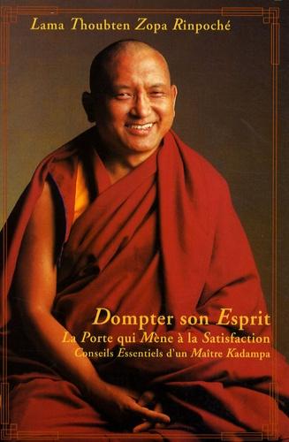 Lama Thoubten Zopa Rinpoché - Dompter son esprit - La porte qui mène à la satisfaction.