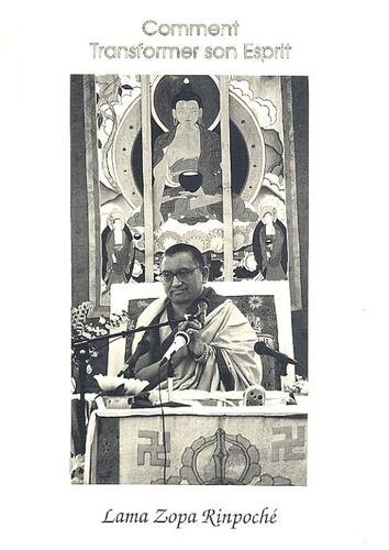 Lama Zopa Rinpoché - Comment transformer son esprit.