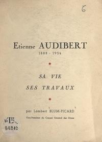 Lambert Blum-Picard - Étienne Audibert, 1888-1954 - Sa vie, ses travaux.