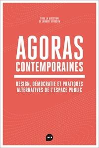 Lambert Dousson - Agoras contemporaines - Design, démocratie et pratiques alternatives de l'espace public.