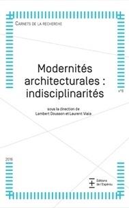 Lambert Dousson et Laurent Viala - Modernités architecturales : indisciplinarités.
