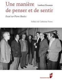 Rhonealpesinfo.fr Une manière de penser et de sentir - Essai sur Pierre Boulez Image