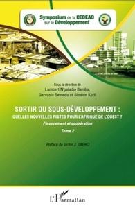 Lambert N'galadjo Bamba et Gervasio Semedo - Sortir du sous-développement : quelles nouvelles pistes pour l'Afrique de l'ouest ? - Tome 2 : Financement et coopération.