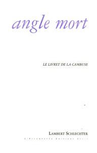 Lambert Schlechter - Angle mort - Le livre de la cambuse.