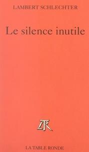 Lambert Schlechter - Le silence inutile.