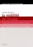 Lambert Wiesing - La visibilité de l'image - Histoire et perspectives de l'esthétique formelle.