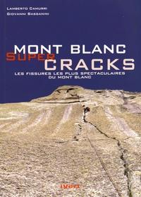 Lamberto Camurri et Giovanni Bassanini - Mont Blanc super cracks - Les fissures les plus spectaculaires du Mont Blanc.