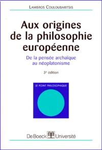 Lambros Couloubaritsis - Aux origines de la philosophie européenne - De la pensée archaïque au néoplatonisme.