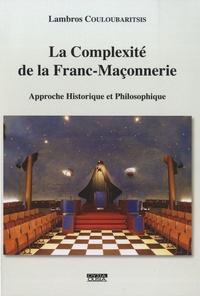 Lambros Couloubaritsis - La Complexité de la Franc-Maçonnerie - Approche historique et philosophique.