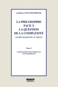 Lambros Couloubaritsis - La philosophie face à la question de la compléxité, le défi majeur du 21e sicèle - Tome 2, Compléxités scientifique et contemporaine.