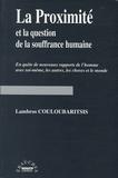 Lambros Couloubaritsis - La proximité et la question de la souffrance humaine - En quête de nouveaux rapports de l'homme avec soi-même, les autres, les choses et le monde.