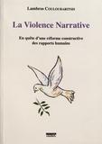 Lambros Couloubaritsis - La violence narrative - En quête d'une réforme constructive des rapports humains.