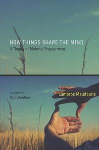 Lambros Malafouris - How Things Shape The Mind.