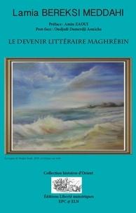 Lamia Bereksi Meddahi et Oudjedi Damerdji Aouicha - Le devenir littéraire maghrébin.