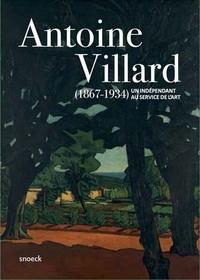 Lamia Guillaume - Antoine Villard (1867-1934) - Un indépendant au service de l'art.