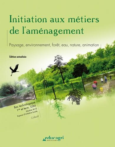 Initiation aux métiers de l'aménagement. Paysage, environnement, forêt, eau, nature, animation - Lamia Latiri-Otthoffer