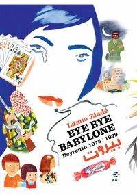 Ebooks epub téléchargement gratuit Bye bye Babylone  - Beyrouth (1975-1979) DJVU MOBI 9782818046951 in French par Lamia Ziadé
