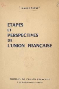 Lamine Gueye et Guy Mollet - Étapes et perspectives de l'Union française.