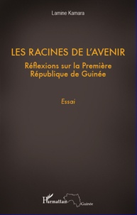 Les racines de lavenir - Réflexions sur la Première République de Guinée.pdf