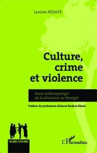 Lamine Ndiaye - Culture, crime et violence - Socio-anthropologie de la déviance au Sénégal.