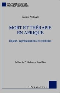 Lamine Ndiaye - Mort et thérapie en Afrique - Enjeux, représentations et symboles.