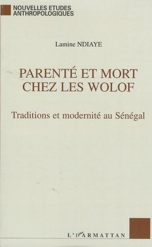 Parenté et Mort chez les Wolof. Traditions et modernité au Sénégal