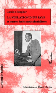 Lamine Senghor - La violation d'un pays - Et autres écrits anticolonialistes.
