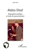 Lamine Tirera - Abdou Diouf: Biographie politique et style de gouvernement.