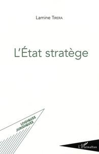 Lamine Tirera - L'Etat stratège.